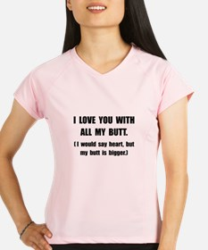Love You With Butt Performance Dry T-Shirt