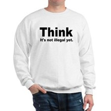 THINK ITS NOT ILLEGAL YET.png Sweatshirt