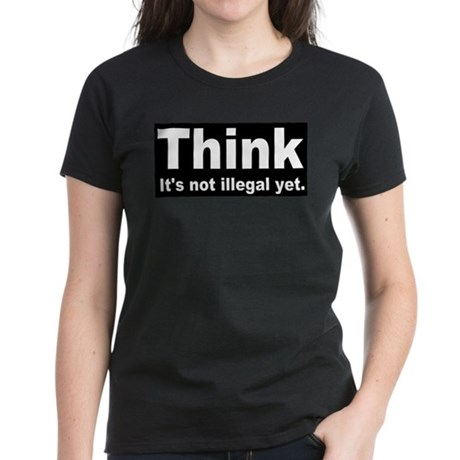 THINK ITS NOT ILLEGAL YET.png Women's Dark T-Shirt