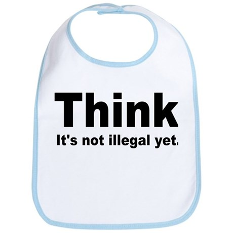 THINK ITS NOT ILLEGAL YET.png Bib