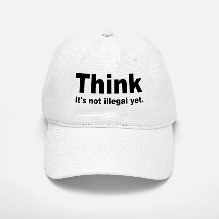 THINK ITS NOT ILLEGAL YET.png Baseball Baseball Cap