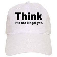 THINK ITS NOT ILLEGAL YET.png Baseball Cap