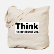 THINK ITS NOT ILLEGAL YET.png Tote Bag