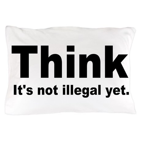 THINK ITS NOT ILLEGAL YET.png Pillow Case
