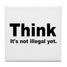 THINK ITS NOT ILLEGAL YET.png Tile Coaster