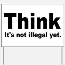 THINK ITS NOT ILLEGAL YET.png Yard Sign