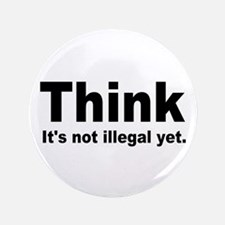 """THINK ITS NOT ILLEGAL YET.png 3.5"""" Button (100 pac"""
