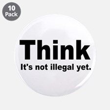 """THINK ITS NOT ILLEGAL YET.png 3.5"""" Button (10 pack"""