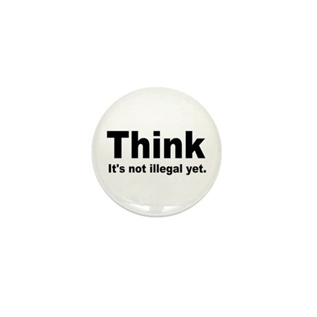 THINK ITS NOT ILLEGAL YET.png Mini Button (100 pac