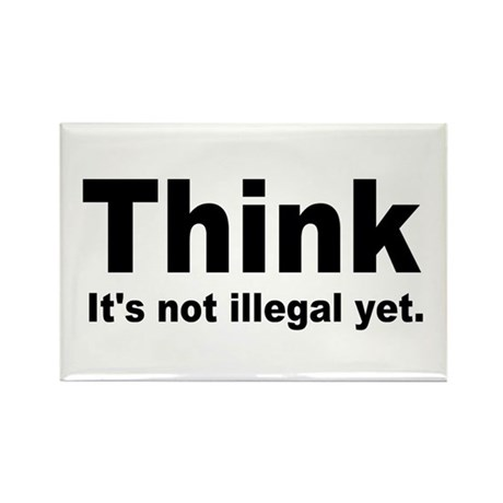 THINK ITS NOT ILLEGAL YET.png Rectangle Magnet (10