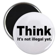 """THINK ITS NOT ILLEGAL YET.png 2.25"""" Magnet (100 pa"""
