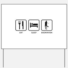 Eat Sleep Badminton Yard Sign