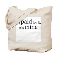 if i PAID for it, it's MINE Tote Bag