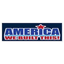 AMERICA WE BUILT THIS! Bumper Sticker