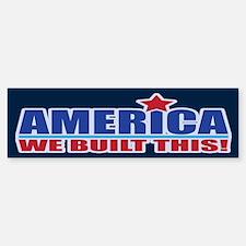 AMERICA WE BUILT THIS! Sticker (Bumper)
