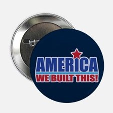 """AMERICA WE BUILT THIS! 2.25"""" Button"""