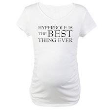 Hyperbole Is The Best Shirt