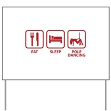 Eat Sleep Pole Dancing Yard Sign