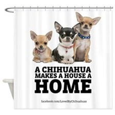 Home with Chihuahuas Shower Curtain