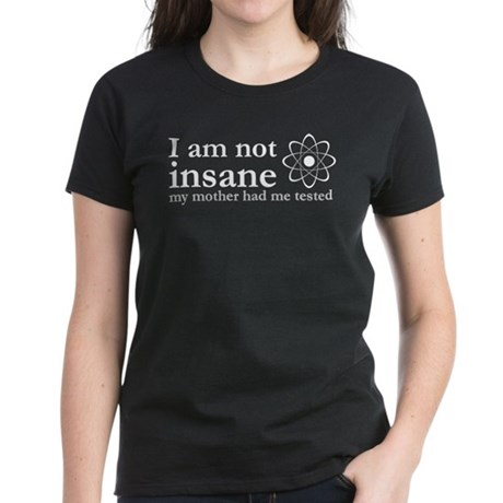 I'm Not Insane Women's Dark T-Shirt