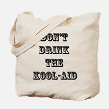 Don't Drink the Koolaid Tote Bag