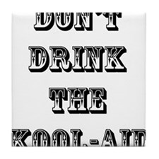Don't Drink the Koolaid Tile Coaster