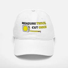 Measure Once, Cut Twice Baseball Baseball Cap