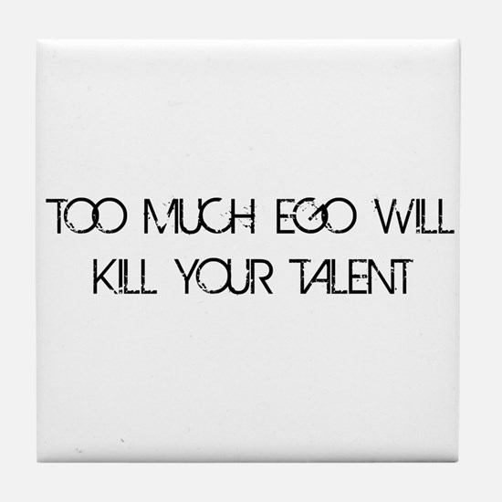 Too Much Ego Talent Tile Coaster