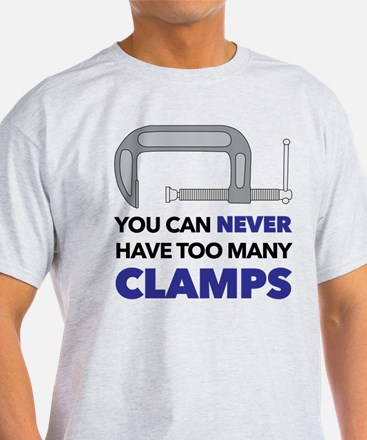 You Can Never Have Too Many Clamps T-Shirt