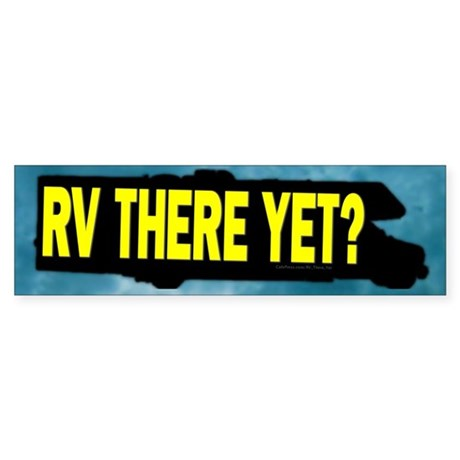 RV There Yet? Bumper Sticker