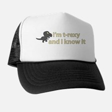 Im T Rexy and I know it Trucker Hat