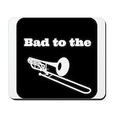 Bad to the Trombone Mousepad