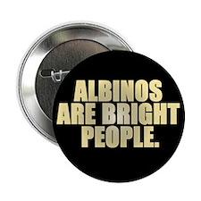 ALBINOS ARE BRIGHT PEOPLE Button