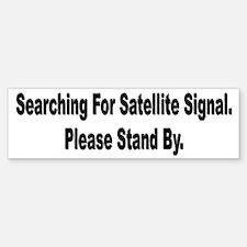 Searching For Satellite Signa Bumper Bumper Bumper Sticker
