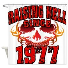 Raising Hell since 1977.png Shower Curtain