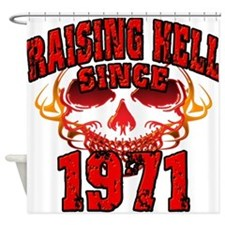 Raising Hell since 1971.png Shower Curtain