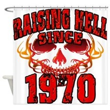 Raising Hell Since 1970 Shower Curtain