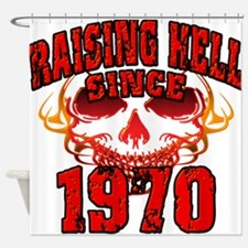 Raising Hell Since 1970 Shower Curtain