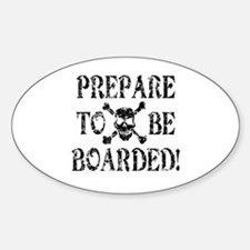 Prepare to be Boarded! Oval Decal