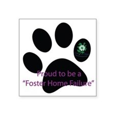 Proud to be a Foster Home Failure Square Sticker 3