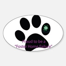 Proud to be a Foster Home Failure Sticker (Oval)