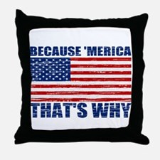 BECAUSE MERICA THATS WHY Throw Pillow