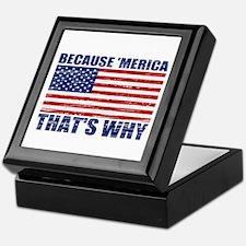 BECAUSE MERICA THATS WHY Keepsake Box