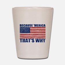 BECAUSE MERICA THATS WHY Shot Glass