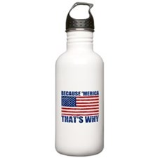 BECAUSE MERICA THATS WHY Water Bottle