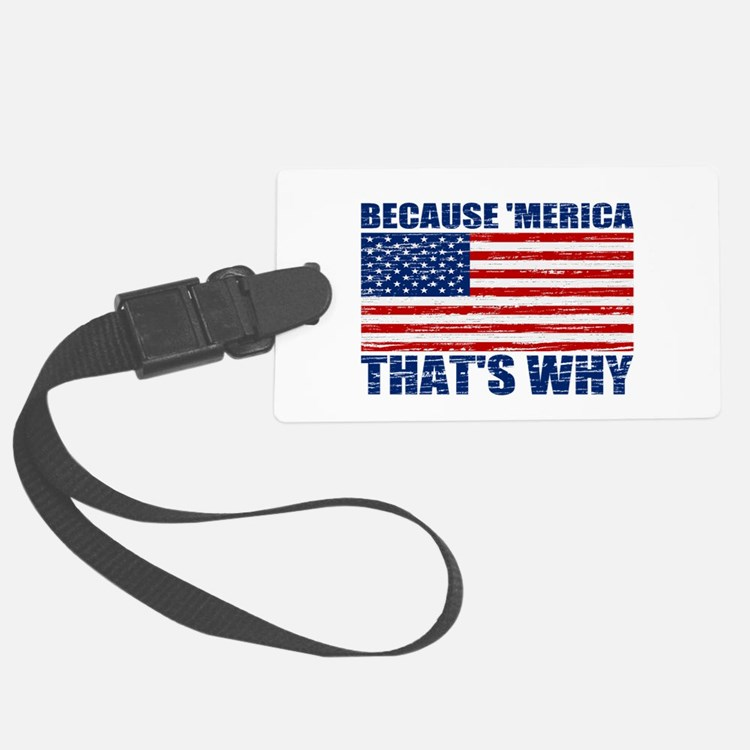 BECAUSE MERICA THATS WHY Luggage Tag