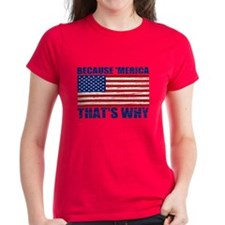 BECAUSE MERICA THATS WHY Tee