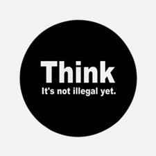 """THINK ITS NOT ILLEGAL YET DARK BUTTON.png 3.5"""" But"""