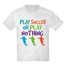 Play Soccer Sports Quote T-Shirt