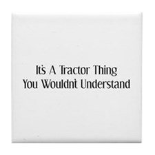 It's A Tractor Thing You Wouldn't Understand Tile